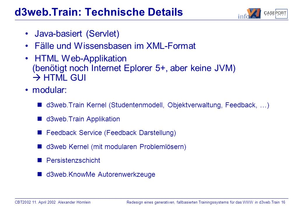 CBT2002 11. April 2002 Alexander HörnleinRedesign eines generativen, fallbasierten Trainingssystems für das WWW in d3web.Train 15 Interaktionsstruktur