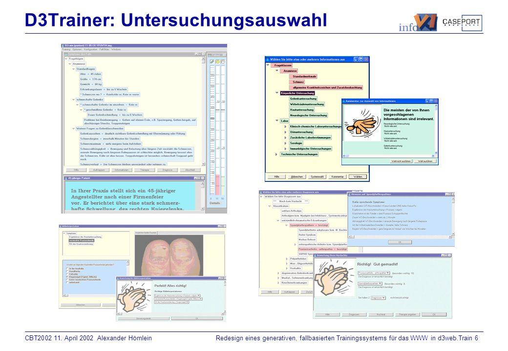 CBT2002 11. April 2002 Alexander HörnleinRedesign eines generativen, fallbasierten Trainingssystems für das WWW in d3web.Train 5 D3Trainer: Fallpräsen