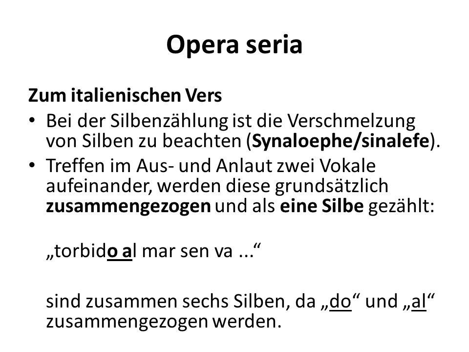 Opera seria Zum italienischen Vers Bei der Silbenzählung ist die Verschmelzung von Silben zu beachten (Synaloephe/sinalefe). Treffen im Aus- und Anlau
