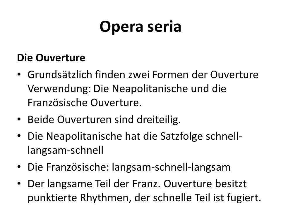 Opera seria Die Ouverture Grundsätzlich finden zwei Formen der Ouverture Verwendung: Die Neapolitanische und die Französische Ouverture. Beide Ouvertu