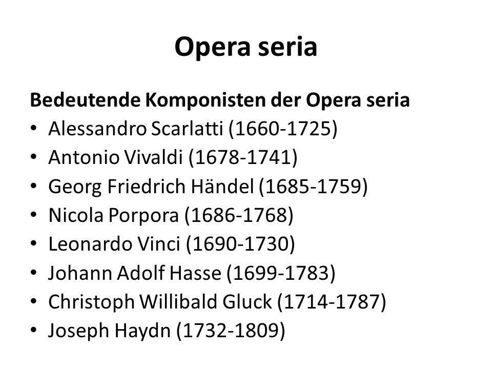 Opera seria Bedeutende Komponisten der Opera seria Alessandro Scarlatti (1660-1725) Antonio Vivaldi (1678-1741) Georg Friedrich Händel (1685-1759) Nic