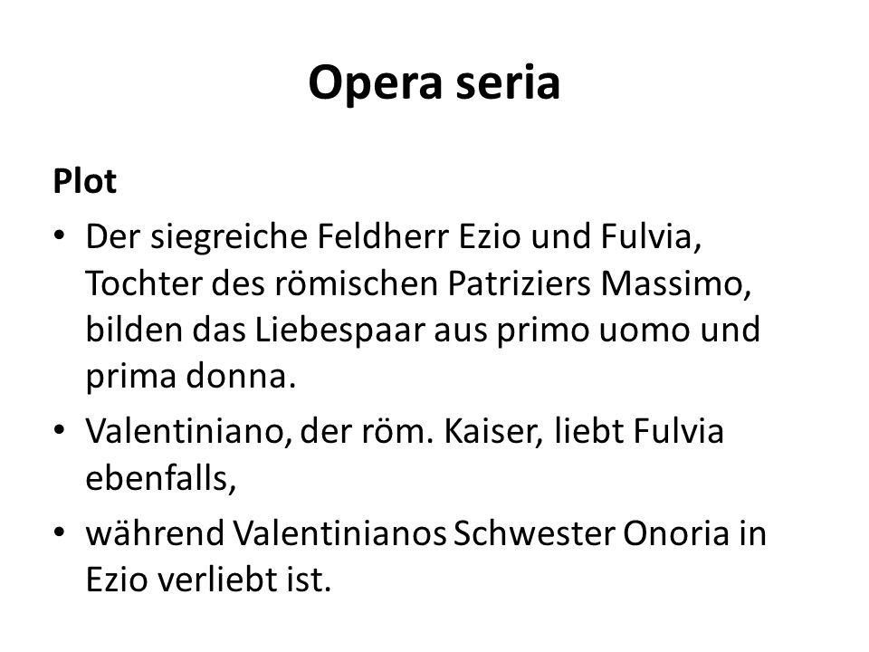 Opera seria Plot Der siegreiche Feldherr Ezio und Fulvia, Tochter des römischen Patriziers Massimo, bilden das Liebespaar aus primo uomo und prima don