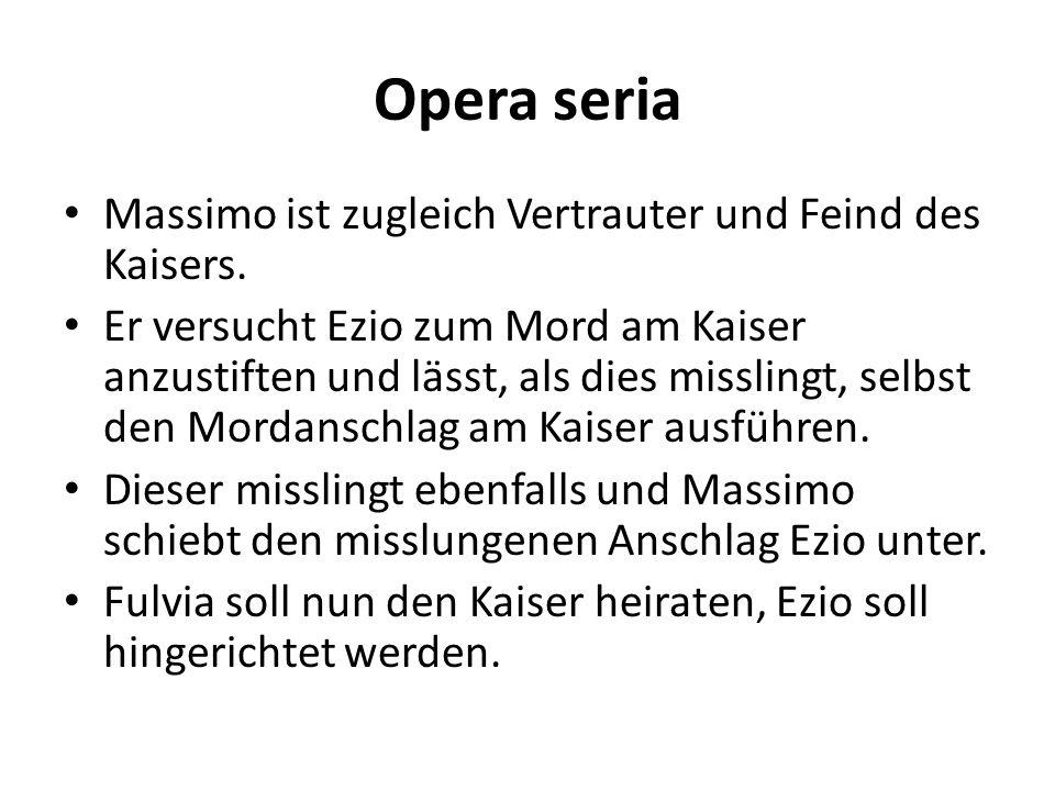 Opera seria Massimo ist zugleich Vertrauter und Feind des Kaisers. Er versucht Ezio zum Mord am Kaiser anzustiften und lässt, als dies misslingt, selb