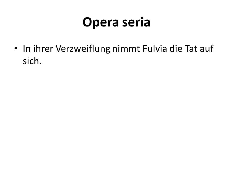 Opera seria In ihrer Verzweiflung nimmt Fulvia die Tat auf sich.