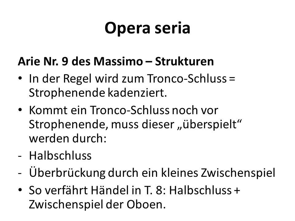 Opera seria Arie Nr. 9 des Massimo – Strukturen In der Regel wird zum Tronco-Schluss = Strophenende kadenziert. Kommt ein Tronco-Schluss noch vor Stro
