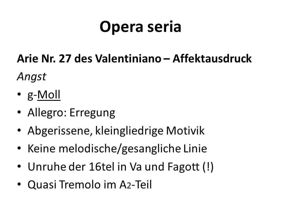 Opera seria Arie Nr. 27 des Valentiniano – Affektausdruck Angst g-Moll Allegro: Erregung Abgerissene, kleingliedrige Motivik Keine melodische/gesangli