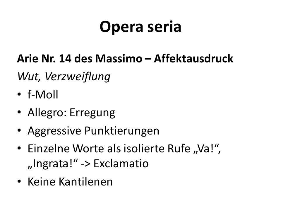 Opera seria Arie Nr. 14 des Massimo – Affektausdruck Wut, Verzweiflung f-Moll Allegro: Erregung Aggressive Punktierungen Einzelne Worte als isolierte
