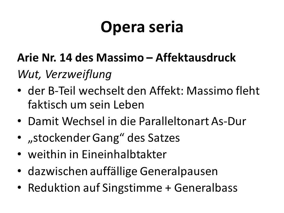 Opera seria Arie Nr. 14 des Massimo – Affektausdruck Wut, Verzweiflung der B-Teil wechselt den Affekt: Massimo fleht faktisch um sein Leben Damit Wech