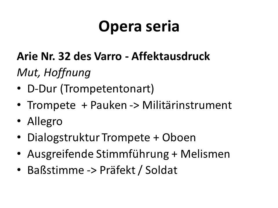 Opera seria Arie Nr. 32 des Varro - Affektausdruck Mut, Hoffnung D-Dur (Trompetentonart) Trompete + Pauken -> Militärinstrument Allegro Dialogstruktur