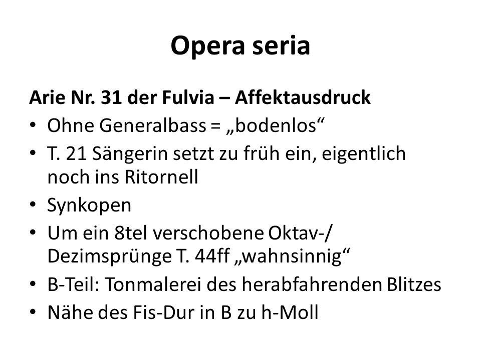 Opera seria Arie Nr. 31 der Fulvia – Affektausdruck Ohne Generalbass = bodenlos T. 21 Sängerin setzt zu früh ein, eigentlich noch ins Ritornell Synkop