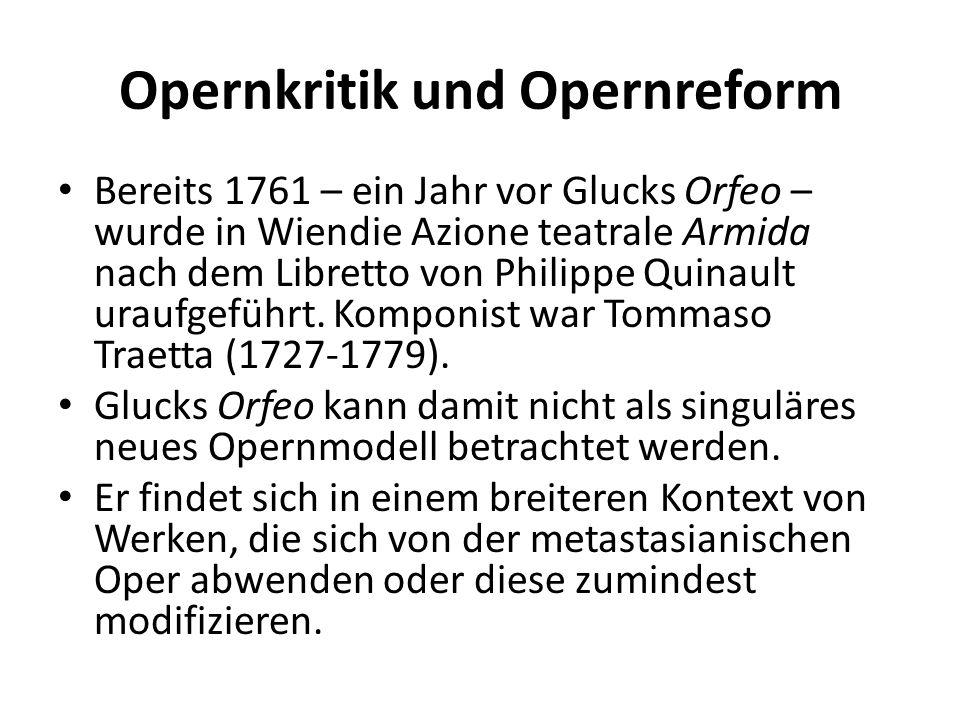 Opernkritik und Opernreform Bereits 1761 – ein Jahr vor Glucks Orfeo – wurde in Wiendie Azione teatrale Armida nach dem Libretto von Philippe Quinault