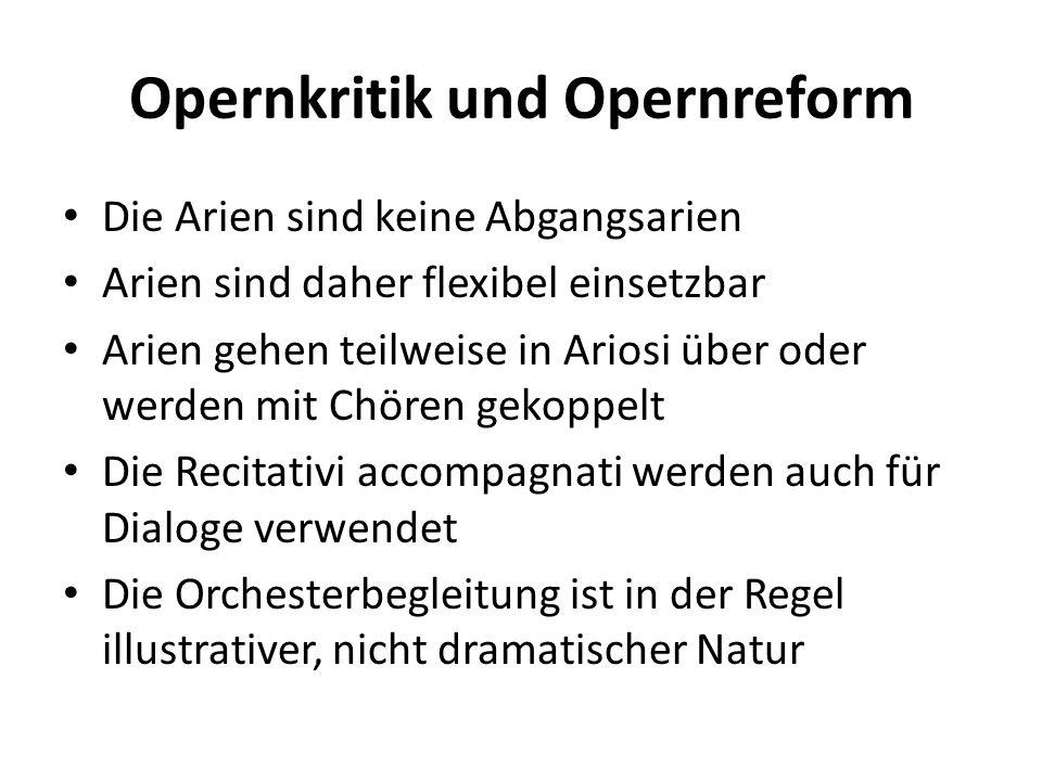 Opernkritik und Opernreform Die Arien sind keine Abgangsarien Arien sind daher flexibel einsetzbar Arien gehen teilweise in Ariosi über oder werden mi