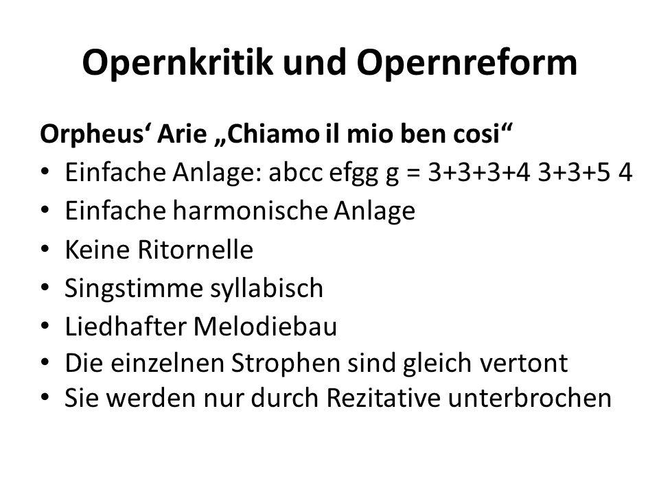Opernkritik und Opernreform Orpheus Arie Chiamo il mio ben cosi Einfache Anlage: abcc efgg g = 3+3+3+4 3+3+5 4 Einfache harmonische Anlage Keine Ritor