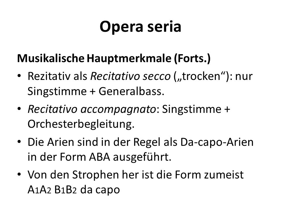 Opera seria Die Struktur der Libretti wurde in der Opera seria nachhaltig von Pietro Metastasio geprägt.