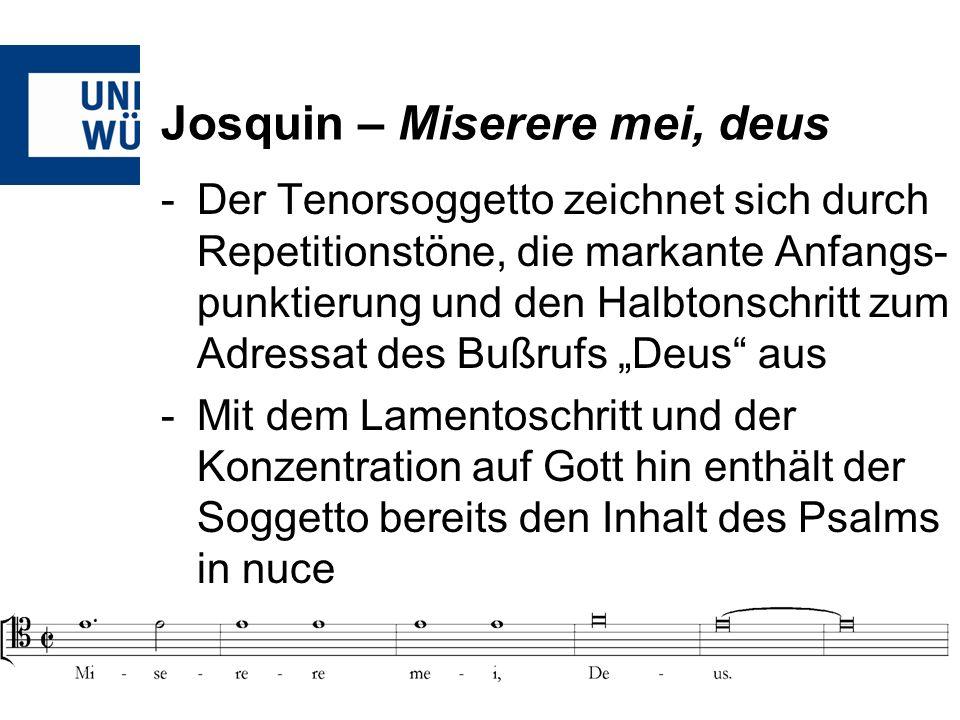 Josquin – Miserere mei, deus -Der Tenorsoggetto zeichnet sich durch Repetitionstöne, die markante Anfangs- punktierung und den Halbtonschritt zum Adre