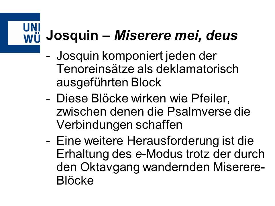 Josquin – Miserere mei, deus -Josquin komponiert jeden der Tenoreinsätze als deklamatorisch ausgeführten Block -Diese Blöcke wirken wie Pfeiler, zwisc