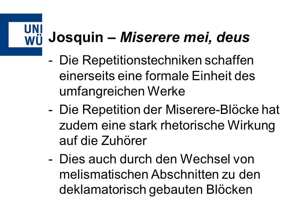 Josquin – Miserere mei, deus -Die Repetitionstechniken schaffen einerseits eine formale Einheit des umfangreichen Werke -Die Repetition der Miserere-B