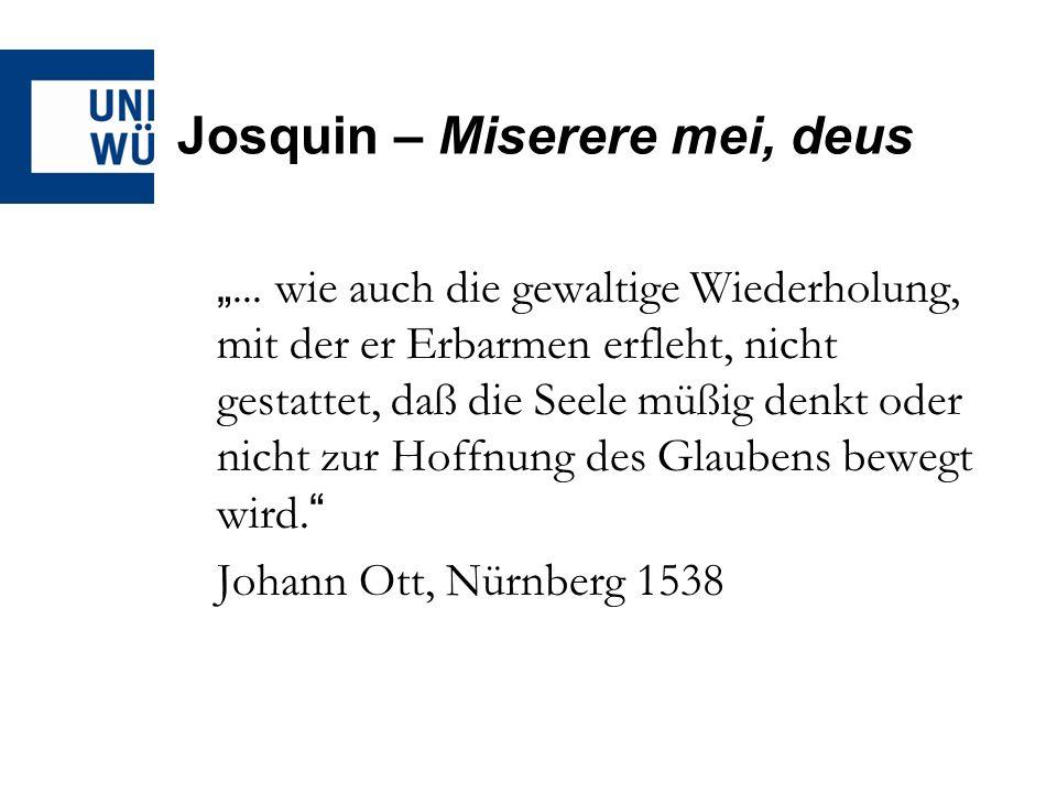 Josquin – Miserere mei, deus... wie auch die gewaltige Wiederholung, mit der er Erbarmen erfleht, nicht gestattet, daß die Seele müßig denkt oder nich