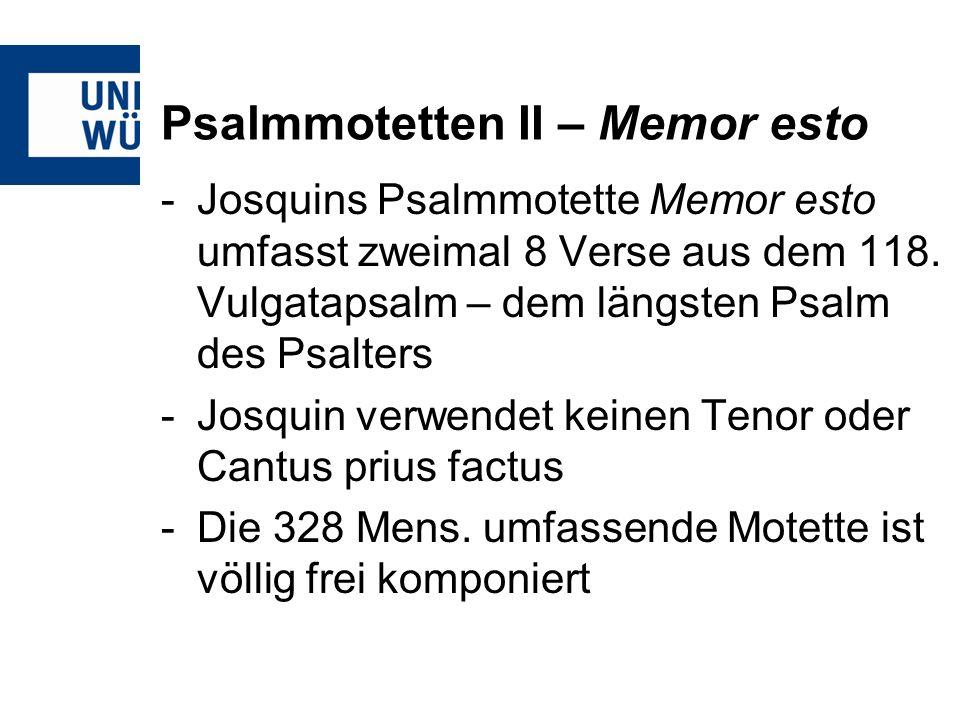 Psalmmotetten II – Memor esto -Josquins Psalmmotette Memor esto umfasst zweimal 8 Verse aus dem 118. Vulgatapsalm – dem längsten Psalm des Psalters -J
