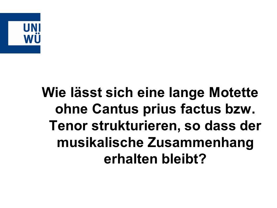 Wie lässt sich eine lange Motette ohne Cantus prius factus bzw. Tenor strukturieren, so dass der musikalische Zusammenhang erhalten bleibt?