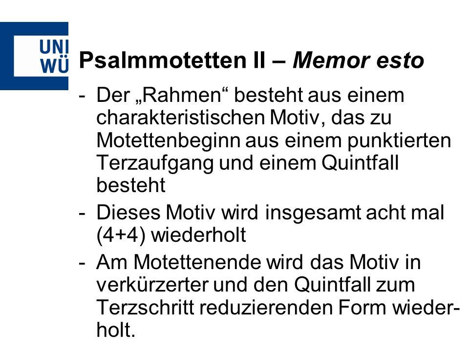 Psalmmotetten II – Memor esto -Der Rahmen besteht aus einem charakteristischen Motiv, das zu Motettenbeginn aus einem punktierten Terzaufgang und eine