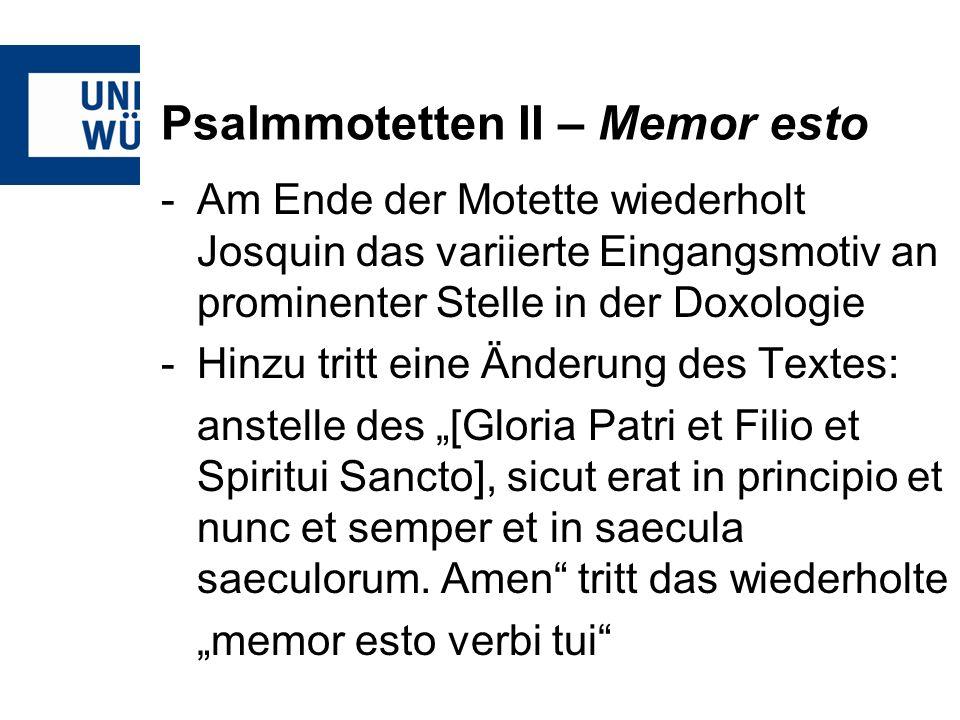 Psalmmotetten II – Memor esto -Am Ende der Motette wiederholt Josquin das variierte Eingangsmotiv an prominenter Stelle in der Doxologie -Hinzu tritt