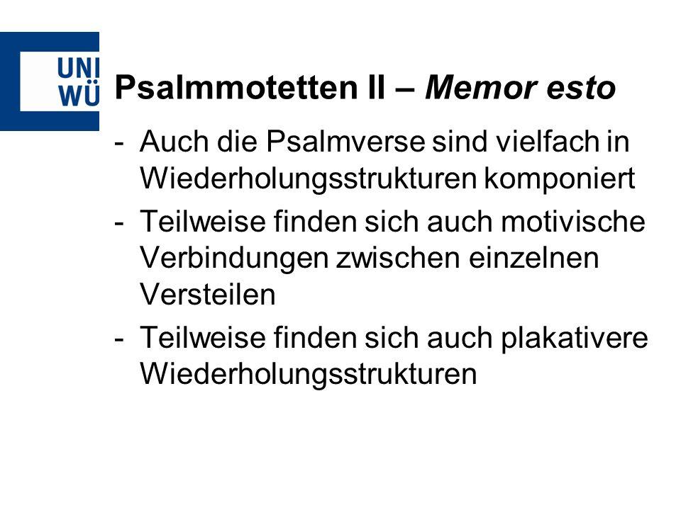 -Auch die Psalmverse sind vielfach in Wiederholungsstrukturen komponiert -Teilweise finden sich auch motivische Verbindungen zwischen einzelnen Verste