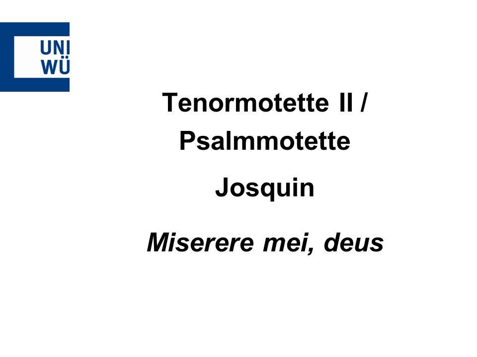 Tenormotette II / Psalmmotette Josquin Miserere mei, deus