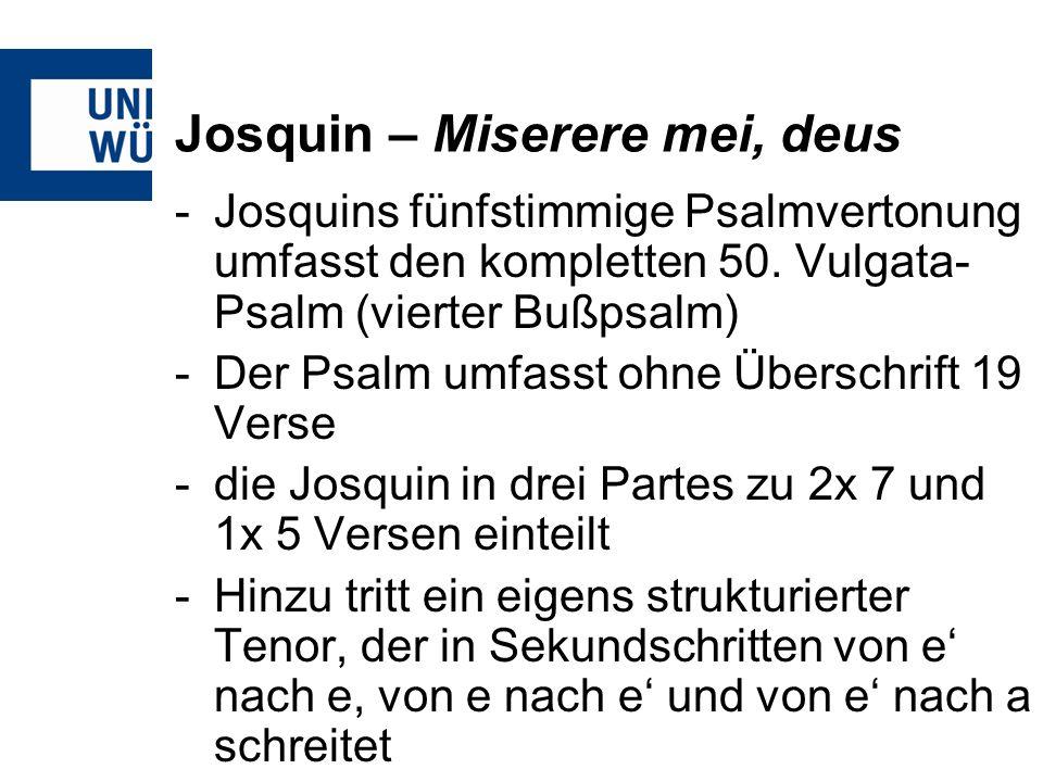 Josquin – Miserere mei, deus -Josquins fünfstimmige Psalmvertonung umfasst den kompletten 50. Vulgata- Psalm (vierter Bußpsalm) -Der Psalm umfasst ohn