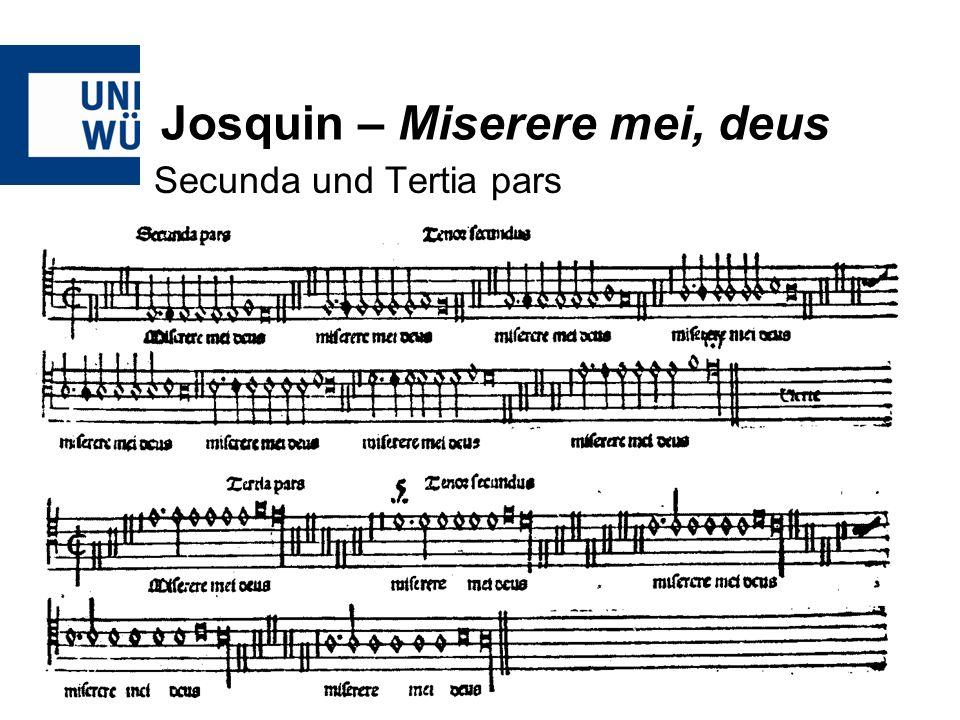 Josquin – Miserere mei, deus Zur Ordinatio des Tenors -Josquin hat 19 Verse -und pro pars 8 Tenor-Soggetti -damit bei zwei Partes mit 16 Soggetti 3 zu wenig -oder bei drei Partes mit 24 Soggetti 5 zu viel - Als Kompromiss macht Josquin nur 2,5 Durchläufe mit insgesamt 21 Soggetti, also 2 Soggetti zu viel