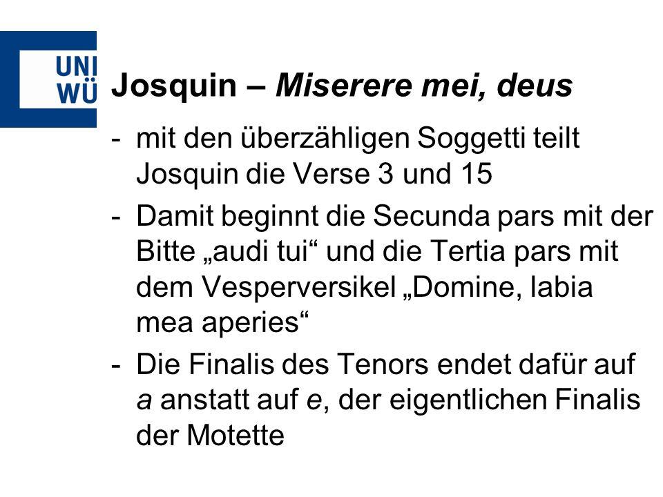 Josquin – Miserere mei, deus -mit den überzähligen Soggetti teilt Josquin die Verse 3 und 15 -Damit beginnt die Secunda pars mit der Bitte audi tui un