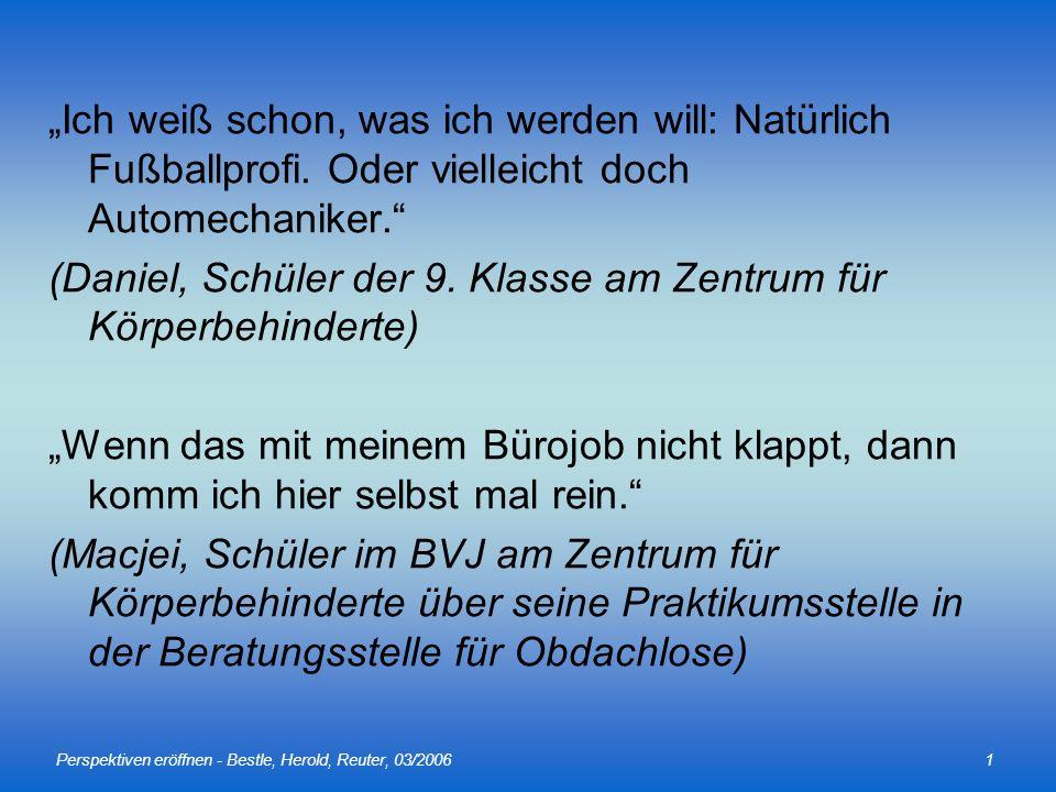 Perspektiven eröffnen - Bestle, Herold, Reuter, 03/20061 Ich weiß schon, was ich werden will: Natürlich Fußballprofi. Oder vielleicht doch Automechani