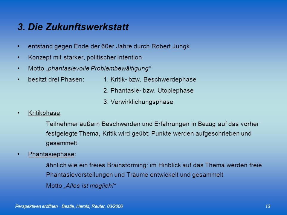 Perspektiven eröffnen - Bestle, Herold, Reuter, 03/200613 3. Die Zukunftswerkstatt entstand gegen Ende der 60er Jahre durch Robert Jungk Konzept mit s