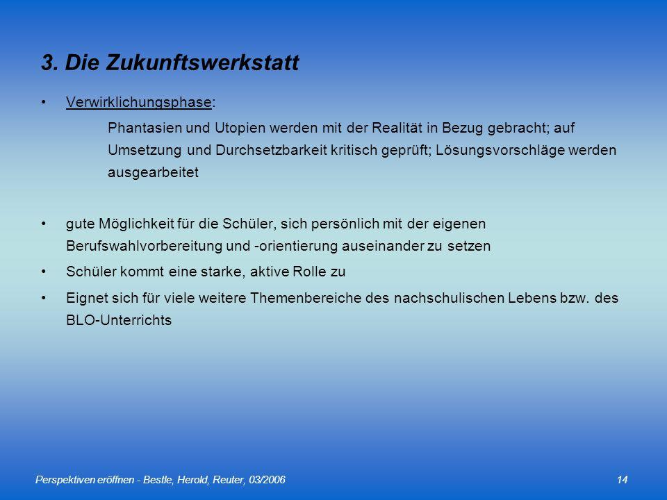 Perspektiven eröffnen - Bestle, Herold, Reuter, 03/200614 3. Die Zukunftswerkstatt Verwirklichungsphase: Phantasien und Utopien werden mit der Realitä