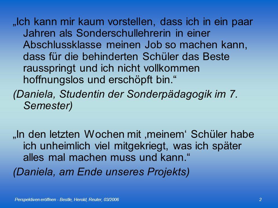 Perspektiven eröffnen - Bestle, Herold, Reuter, 03/20062 Ich kann mir kaum vorstellen, dass ich in ein paar Jahren als Sonderschullehrerin in einer Ab
