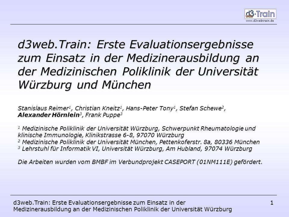www.d3webtrain.de d3web.Train: Erste Evaluationsergebnisse zum Einsatz in der Medizinerausbildung an der Medizinischen Poliklinik der Universität Würzburg 2 d3web ist u.a.