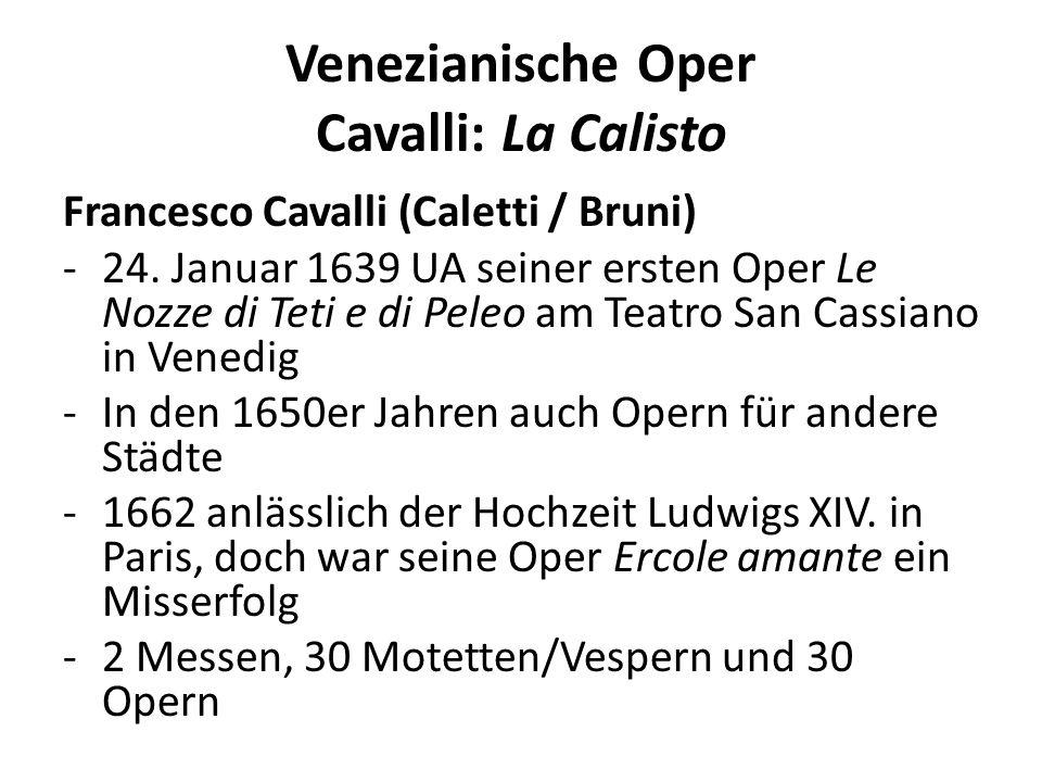 Venezianische Oper Cavalli: La Calisto Francesco Cavalli (Caletti / Bruni) -24. Januar 1639 UA seiner ersten Oper Le Nozze di Teti e di Peleo am Teatr