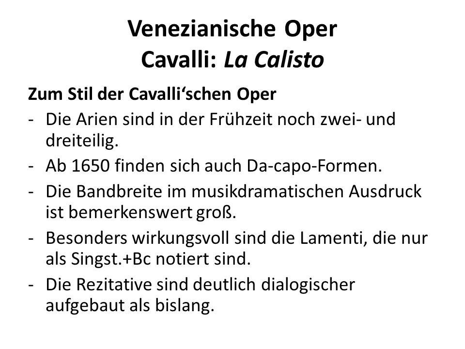 Venezianische Oper Cavalli: La Calisto Zum Stil der Cavallischen Oper -Die Arien sind in der Frühzeit noch zwei- und dreiteilig.