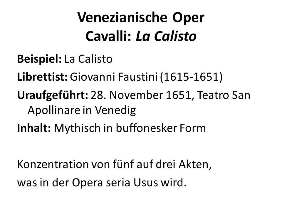 Venezianische Oper Cavalli: La Calisto Beispiel: La Calisto Librettist: Giovanni Faustini (1615-1651) Uraufgeführt: 28.
