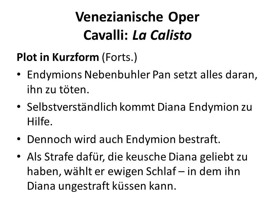 Venezianische Oper Cavalli: La Calisto Plot in Kurzform (Forts.) Endymions Nebenbuhler Pan setzt alles daran, ihn zu töten. Selbstverständlich kommt D