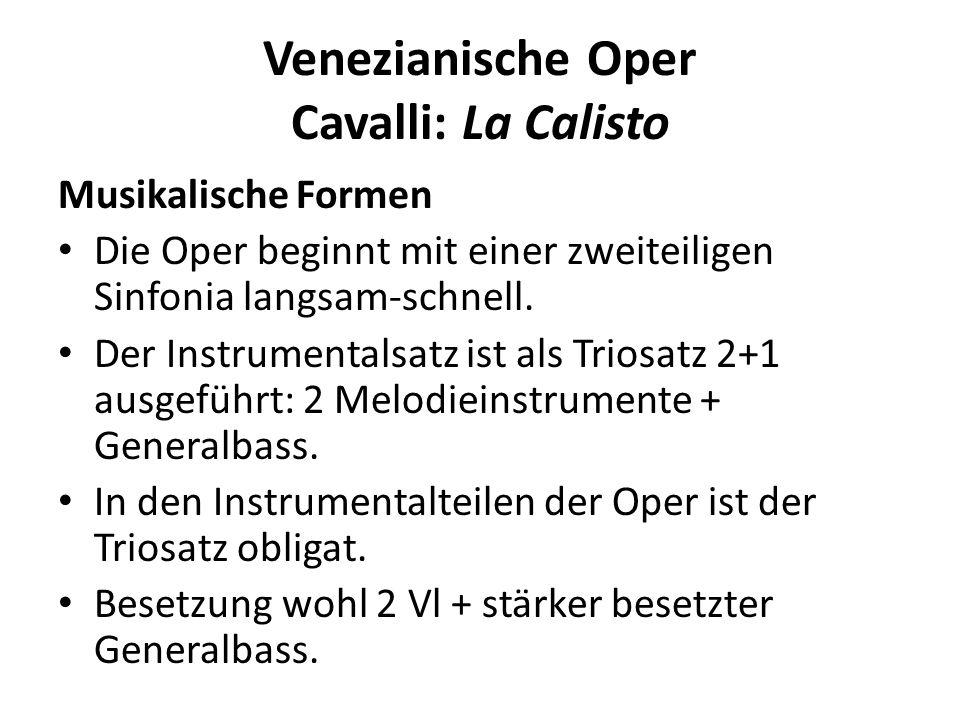 Venezianische Oper Cavalli: La Calisto Musikalische Formen Die Oper beginnt mit einer zweiteiligen Sinfonia langsam-schnell.