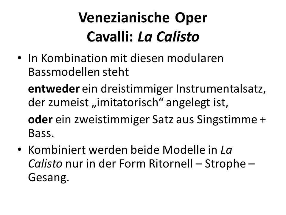 Venezianische Oper Cavalli: La Calisto In Kombination mit diesen modularen Bassmodellen steht entweder ein dreistimmiger Instrumentalsatz, der zumeist imitatorisch angelegt ist, oder ein zweistimmiger Satz aus Singstimme + Bass.