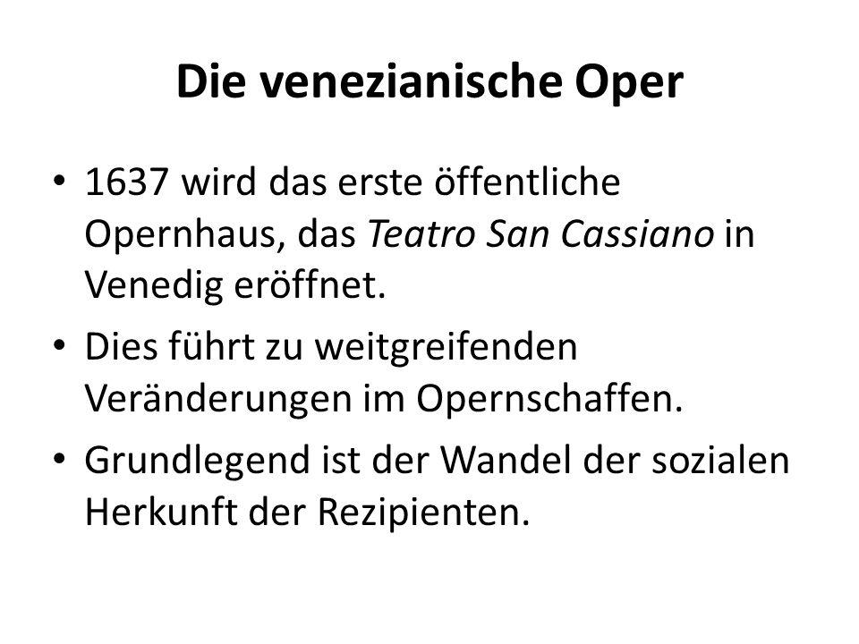 Die venezianische Oper Die Oper ist nun nicht mehr nur dem Adel vorbehalten, sondern öffnet sich auch für das Bürgertum.