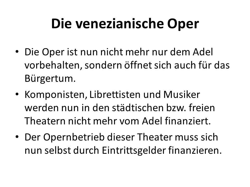 Die venezianische Oper Aus wirtschaftlichen Gründen wird nun gespielt, was gefällt => Die Änderung des Geschmacks führt zu einem Wechsel in der Wahl der Stoffe.