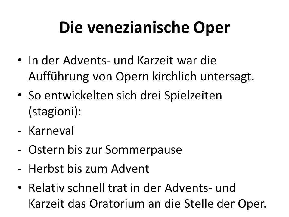 Die venezianische Oper Bedeutende Komponisten waren: -Claudio Monteverdi mit seiner Oper Lincoronazione di Poppea (+ Francesco Sacrati?) -Antonio Cesti (1623-1669) -Francesco Cavalli (1602-1676)