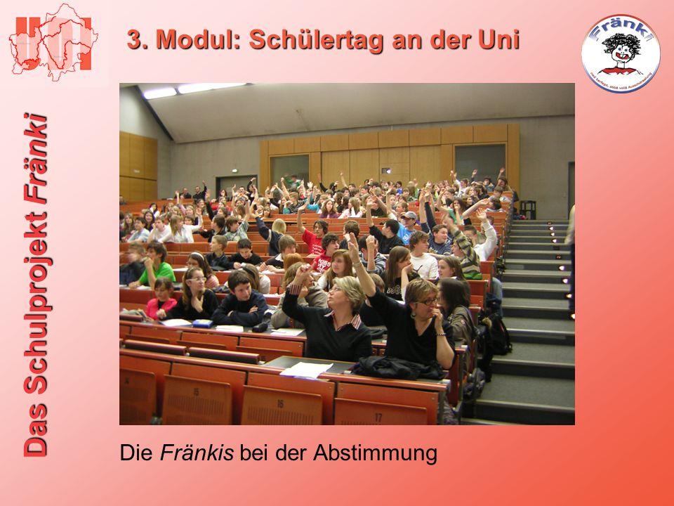 Das Schulprojekt Fränki 3. Modul: Schülertag an der Uni Die Fränkis bei der Abstimmung