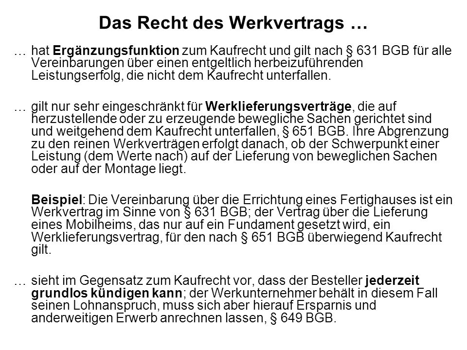 Das Recht des Werkvertrags … …hat Ergänzungsfunktion zum Kaufrecht und gilt nach § 631 BGB für alle Vereinbarungen über einen entgeltlich herbeizuführ