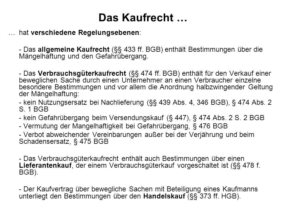 Das Kaufrecht … …hat verschiedene Regelungsebenen: - Das allgemeine Kaufrecht (§§ 433 ff. BGB) enthält Bestimmungen über die Mängelhaftung und den Gef