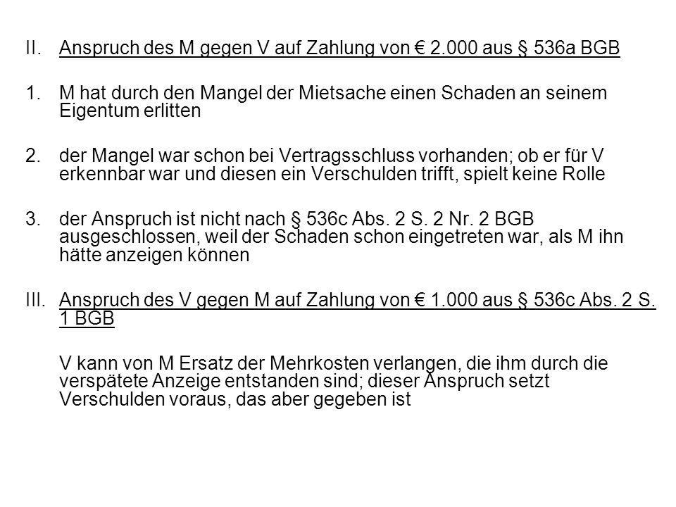 II.Anspruch des M gegen V auf Zahlung von 2.000 aus § 536a BGB 1.M hat durch den Mangel der Mietsache einen Schaden an seinem Eigentum erlitten 2.der