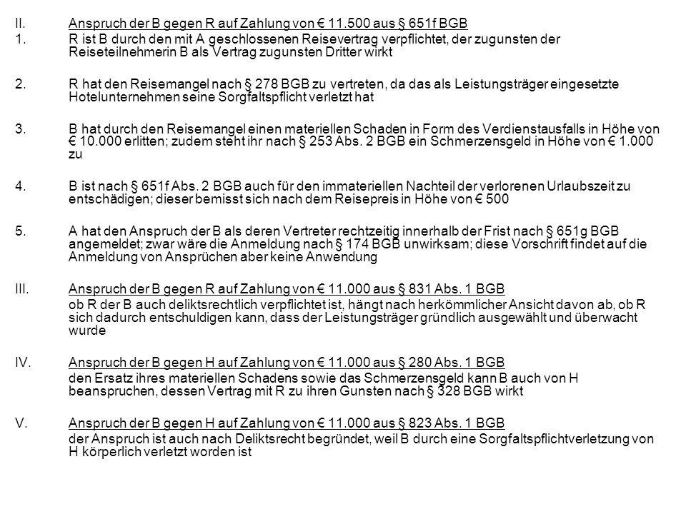 II.Anspruch der B gegen R auf Zahlung von 11.500 aus § 651f BGB 1.R ist B durch den mit A geschlossenen Reisevertrag verpflichtet, der zugunsten der R